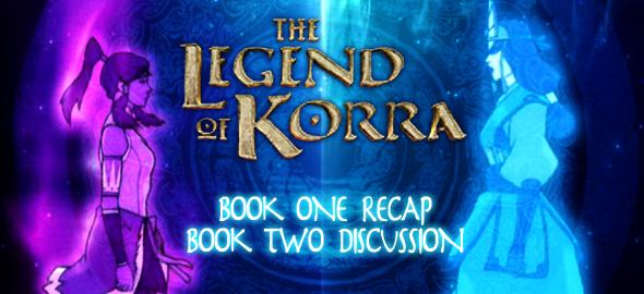 The Legend of Korra: Book 1 Recap/Book 2 Discussion